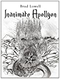 Inanimate Apollyon, Brad Lowell, 1477290060