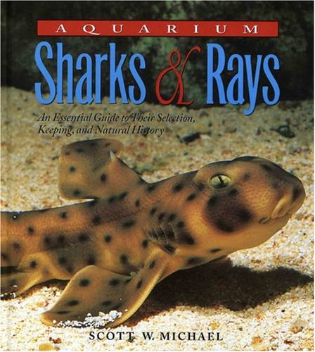 Aquarium Sharks & Rays: An Essential Guide to Their Selection, Keeping, and Natural History by TFH
