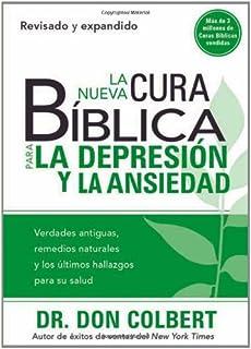 La Nueva Cura Bíblica Para la Depresión y Ansiedad: Verdades antiguas, remedios naturales y