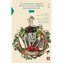 Los alimentos mágicos de las culturas indígenas mesoamericanas (La Ciencia Para Todos nº 212)
