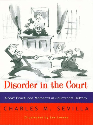 Disorder in the Court: Great Fractured Moments in Courtroom History by [Sevilla, Charles M.]