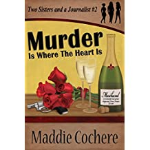Murder Is Where the Heart Is (Two Sisters and a Journalist Book 2)