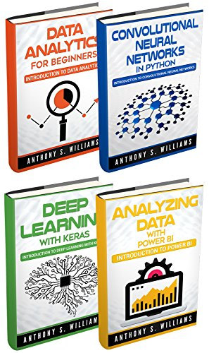 Big Data: 4 Manuscripts – Data Analytics for Beginners, Deep Learning with  Keras, Analyzing Data with Power BI, Convolutional Neural Networks in