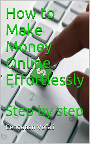 How to Make Money Online Effortlessly: Step by step Pdf