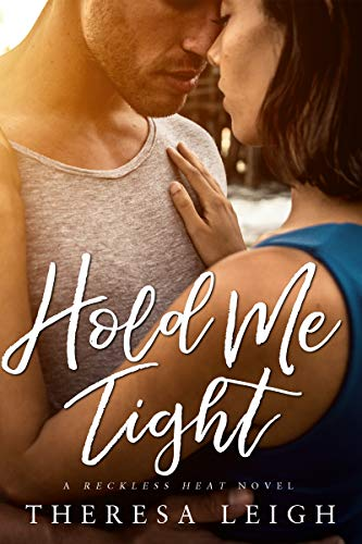 Hold Me Tight (Reckless Heat) (Reckless Falls Book 4) by [Leigh, Theresa]