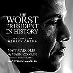 The Worst President in History: The Legacy of Barack Obama | Matt Margolis,Mark Noonan