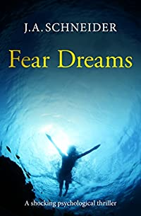 Fear Dreams: A Shocking Psychological Thriller by J.A. Schneider ebook deal