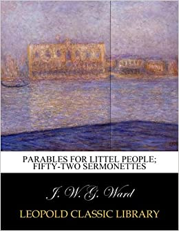 Parables for littel people: fifty-two sermonettes