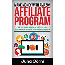 Make Money With Amazon Affiliate Program: How to Make Great Fortune With the Amazon Affiliate Program