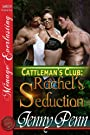 Rachel's Seduction [Cattleman's Club 3] [The Jenny Penn Collection] (Siren Publishing Menage Everlasting) (Cattleman's Club series)