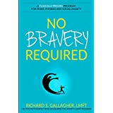 No Bravery Required: A Clinically Proven Program for Fears, Phobias and Social Anxiety