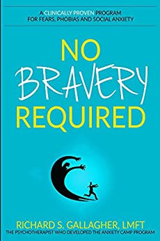 No Bravery Required: A Clinically Proven Program for Fears, Phobias and Social Anxiety by [Gallagher, Richard]