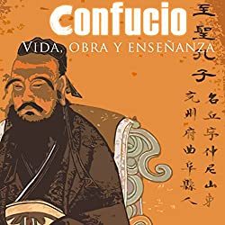 Confucio: Vida, Obra y Enseñanza [Confucius: Life, Work and Teachings]
