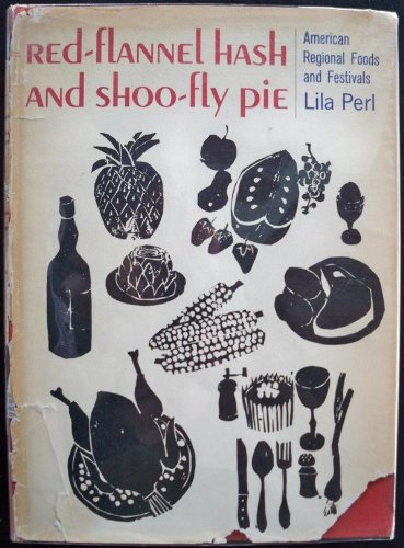 (Red-Flannel Hash and Shoo-Fly Pie: American Regional Foods and Festivals)
