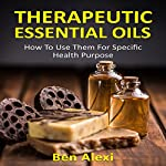 Therapeutic Essential Oils: How to Use Them for Specific Health Purpose | Ben Alexi