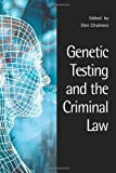 Genetic Testing and the Criminal Law, Don Chalmers, 1844720160