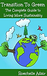 Transition to Green - The Complete Guide to Living More Sustainably