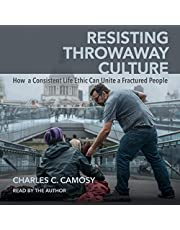 Resisting Throwaway Culture: How a Consistent Life Ethic Can Unite a Fractured People