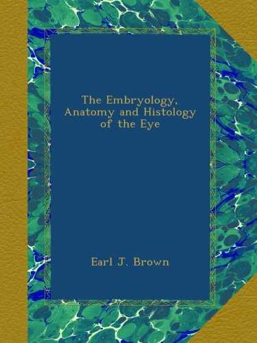 Read Online The Embryology, Anatomy and Histology of the Eye pdf