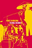 img - for France in Indochina: Colonial Encounters book / textbook / text book