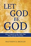 img - for Let God Be God: Give Control to the Only One Who Can Set You Free (The Let God Series) (Volume 1) book / textbook / text book