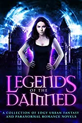 Legends of the Damned: A Collection of Edgy Urban Fantasy and Paranormal Romance Novels