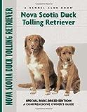 Nova Scotia Duck Tolling Retriever: Special Rare-Breed Edition : A Comprehensive Owner's Guide