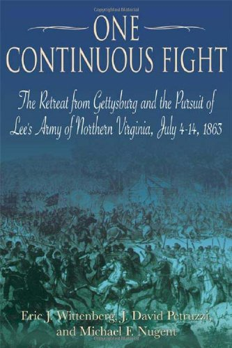 One Continuous Fight: The Retreat from Gettysburg and the Pursuit of Lee's Army of Northern Virginia, July 4-14, 1863 by Savas Beatie