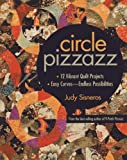 quilting circle - Circle Pizzazz: 12 Vibrant Quilt Projects • Easy Curves―Endless Possibilities
