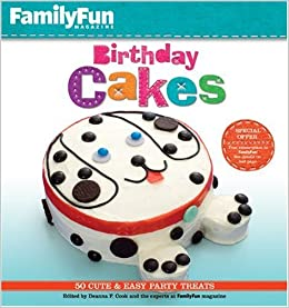 FamilyFun Birthday Cakes 50 Cute Easy Party Treats Deanna F Cook