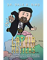 Latvia Matters: The Adventures of a Large Man Who Stumbled Around in a Small Country
