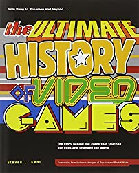 The Ultimate History of Video Games: From Pong to Pokemon--The Story Behind the Craze That Touched Our Lives and Changed the World