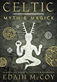 Celtic Myth & Magick: Harness the Power of the Gods