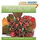 Fleurs du Jour  Volume Four October, November, December: Everyday flowers for your home...every day (Volume 4)