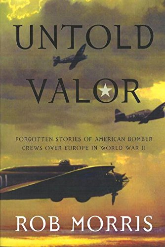 Untold Valor: Forgotten Stories Of American Bomber Crews Over Europe In World War II
