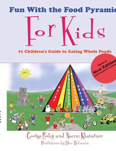 Fun With the Food Pyramid For Kids: Children's Guide to Eating Whole Foods