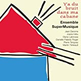 Ya du bruit dans ma cabane by Ensemble SuperMusique (2008-01-01)