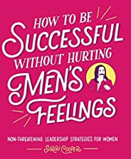 How to Be Successful without Hurting Men's Feelings: Non-threatening Leadership Strategies for W