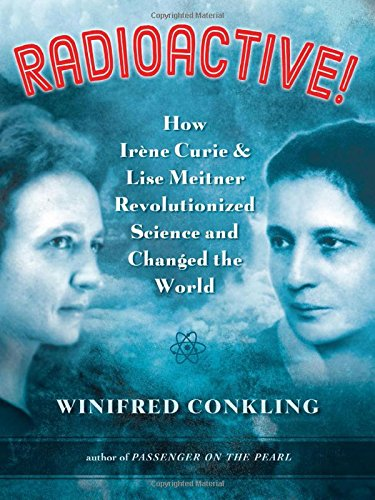 Radioactive!: How Irène Curie and Lise Meitner Revolutionized Science and Changed the - Red Radioactive