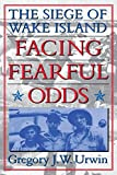 Facing Fearful Odds: The Siege of Wake Island