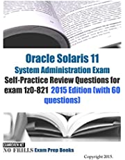 Oracle Solaris 11 System Administration Exam Self-Practice Review Questions for exam 1z0-821: 2015 Edition (with 60 questions)