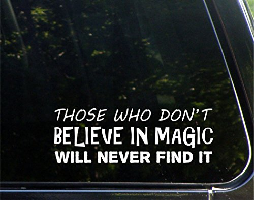 "Price comparison product image Those Who Don't Believe In Magic Will Never Find It - 8-3/4"" x 3"" - Vinyl Die Cut Decal/ Bumper Sticker For Windows, Cars, Trucks, Laptops, Etc."