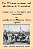 img - for Eye Witness Accounts of the Kiowa in Transition: Tahan - Out of Savagery Into Civilization and Andele, or the Mexican-Kiowa Captive book / textbook / text book
