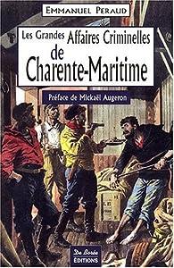 Charente-Maritime Grandes Affaires Criminelles par Emmanuel Peraud