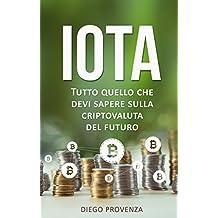 IOTA: Tutto quello che devi sapere sulla criptovaluta del futuro (Italian Edition)