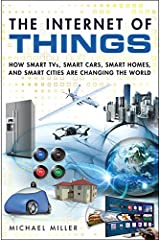 Internet of Things, The: How Smart TVs, Smart Cars, Smart Homes, and Smart Cities Are Changing the World Kindle Edition