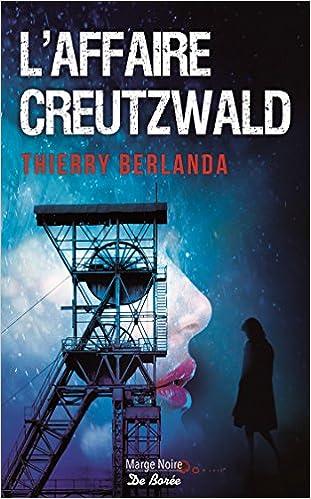 L'affaire Creutzwald - Thierry Berlanda
