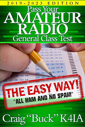 Pass Your Amateur Radio General Class Test - The Easy Way: 2019-2023 Edition by [K4IA, Craig Buck]