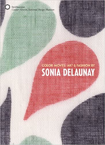 Art /& Fashion by Sonia Delaunay Color Moves