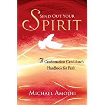 Send Out Your Spirit Candidate Book: A Confirmation Handbook for Faith